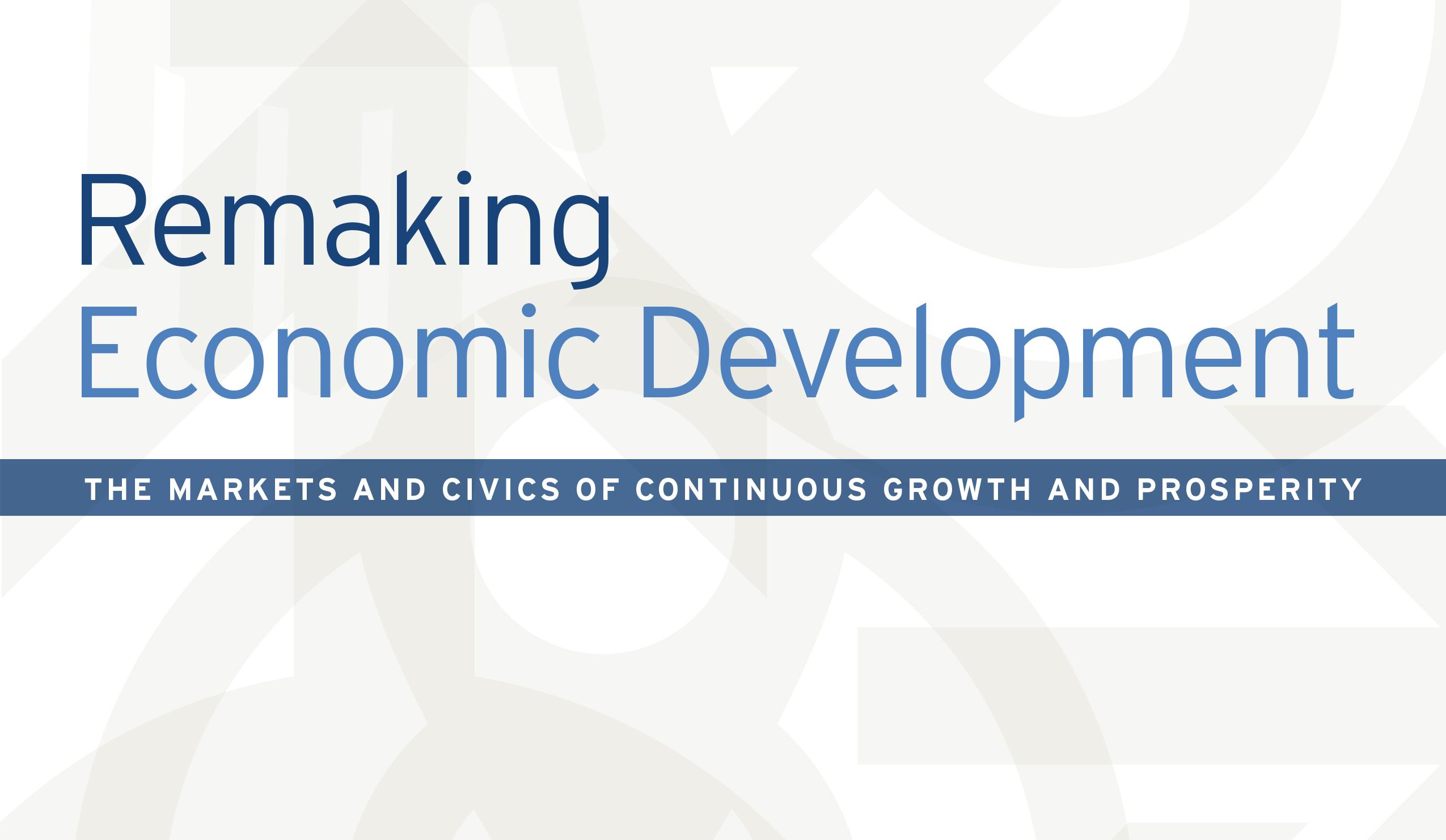 Remaking economic development: The markets and civics of ...