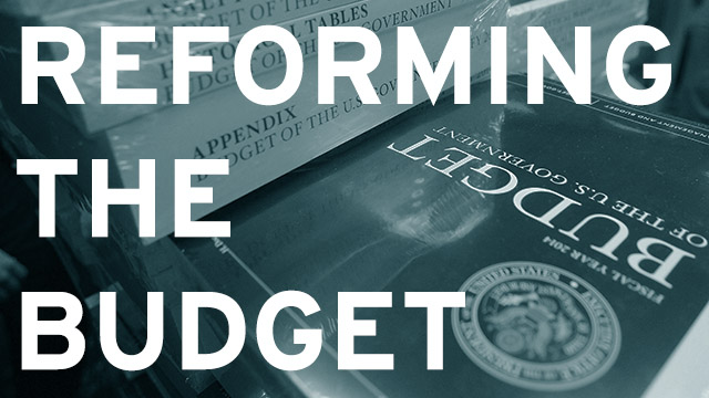 Reforming The Budget How To Fix The Congressional Budget Process