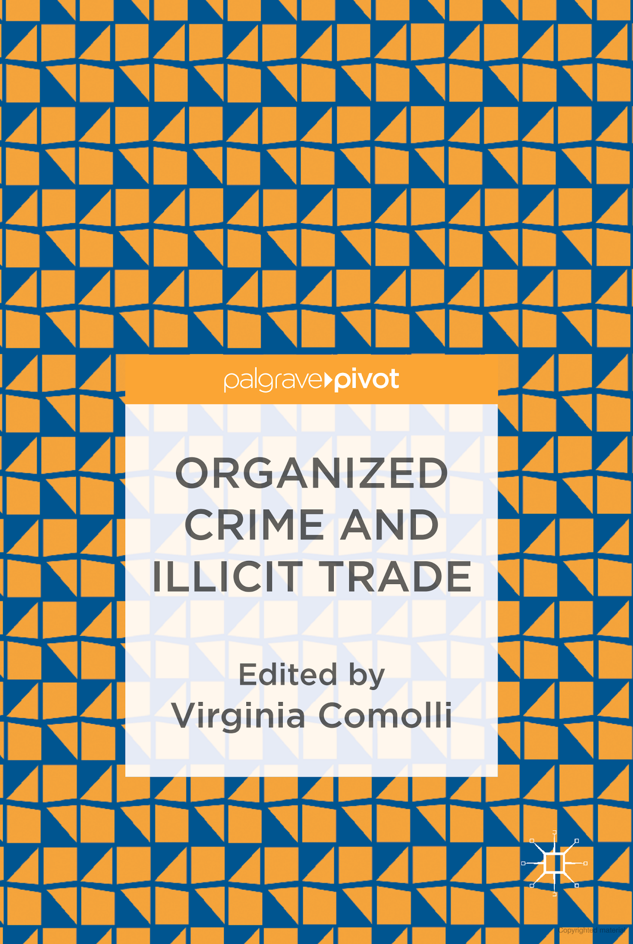 """""""Organized Crime and Illicit Trade: How to Respond to This Strategic Challenge in Old and New Domains"""" edited by Virginia Comolli"""